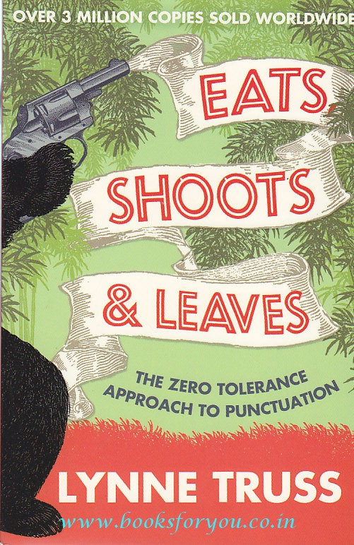 eat shoots leaves Lynne truss¡¯ eats, shoots & leaves: the zero tolerance approach to  punctuation, is clearly intended to promote punctuation, as truss gives you  permission.