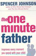 The One Minute Father: Improves Every Moment You Spend With Your Child