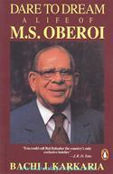 Dare To Dream: A Life Of M.S.Oberoi