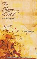 To Have Loved And Other Poems