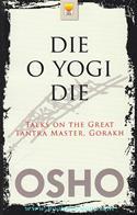 Die O Yogi Die-Talks On The Great Tantra Master, Gorakh